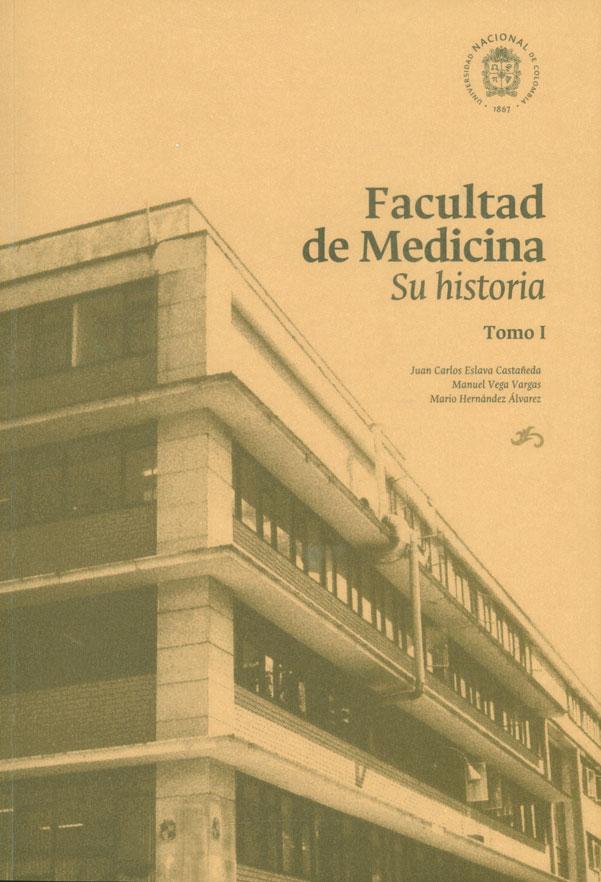 Facultad de Medicina : Su historia Tomo I