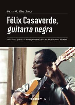 Félix Casaverde, Guitarra Negra. Identidad Y Relaciones De Poder En La Música De La Costa Del Perú