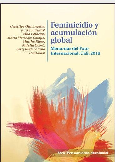 Feminicidio Y Acumulación Global,memorias Del Foro Internacional,cali,2016