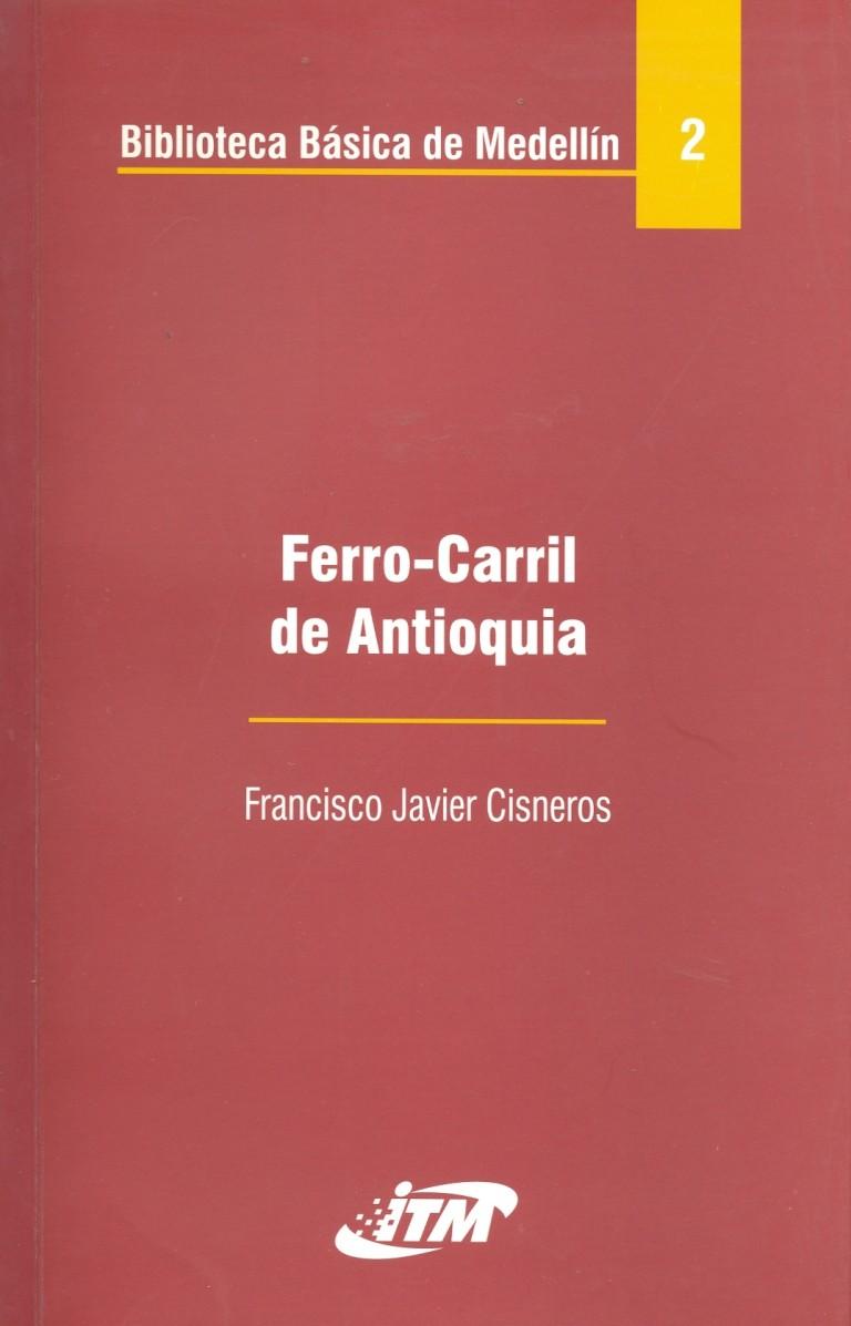 Ferrocarril de Antioquia. Tomo 2. Memoria sobre la construcción de un ferrocarril de Puerto Berrio a Barbosa (Estado de Antioquia)