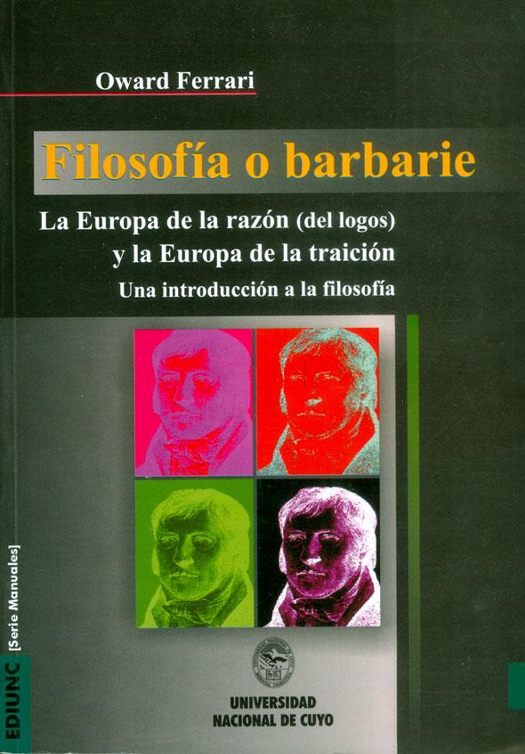 Filosofía O Barbarie. La Europa De La Razón (Del Logos) Y La Europa De La Traición. Una Introducción A La Filosofía