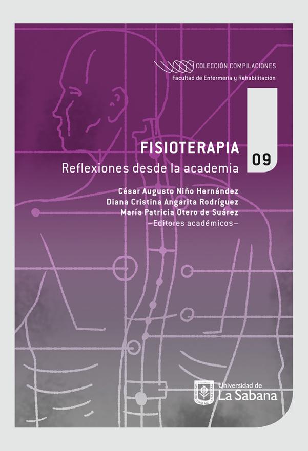 Fisioterapia. Reflexiones desde la academia. Colección compilaciones. Facultad de Enfermería y Rehabilitación N°.9