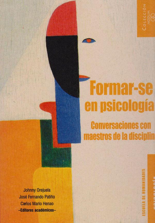 Formar-se en Psicología. Conversaciones con maestros de la disciplina. Tomo I.