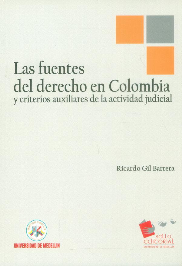 Las fuentes del derecho en Colombia y criterios auxiliares de la actividad judicial