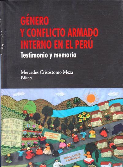 Género Y Conflicto Armado Interno En El Perú. Testimonio Y Memoria