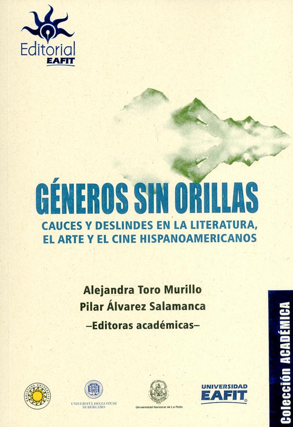 Géneros sin orillas. Cauces y deslindes en la literatura, el arte y el cine hispanoamericanos