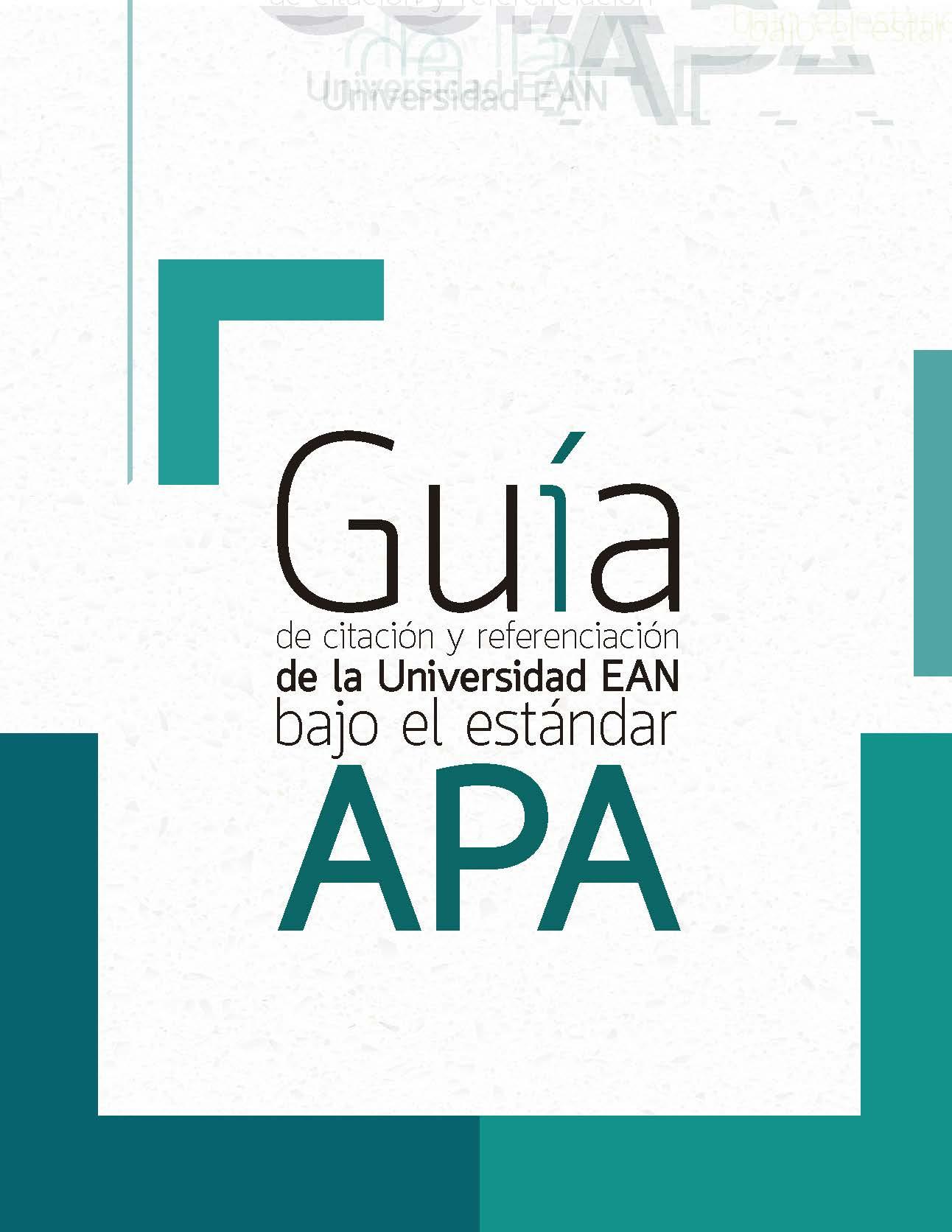 Guía de citación y referenciación de la Universidad EAN bajo el estándar APA