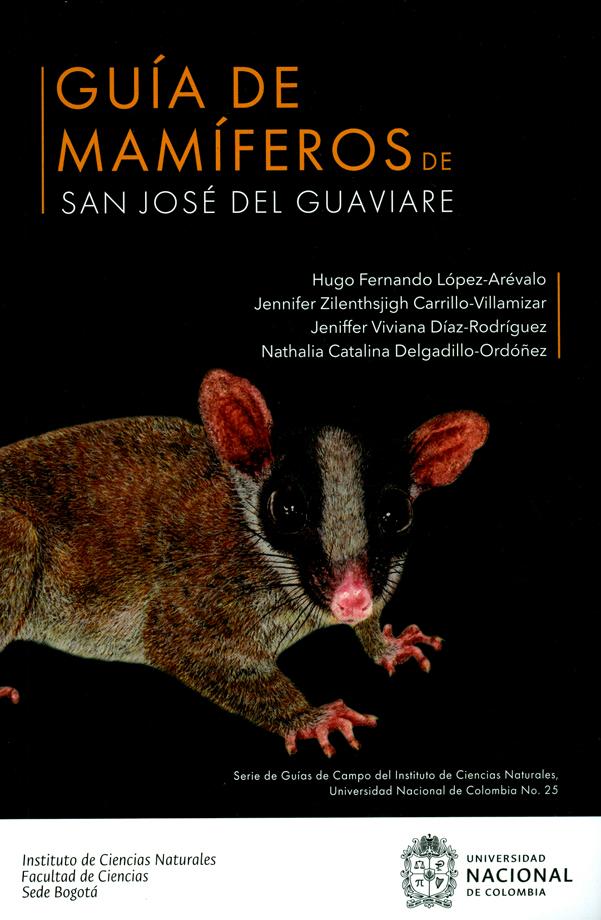 Guía de mamíferos de San José del Guaviare. Serie de guías de Campo del Institulo de Ciencias Naturales, Universidad Nacional de Colombia N°.25