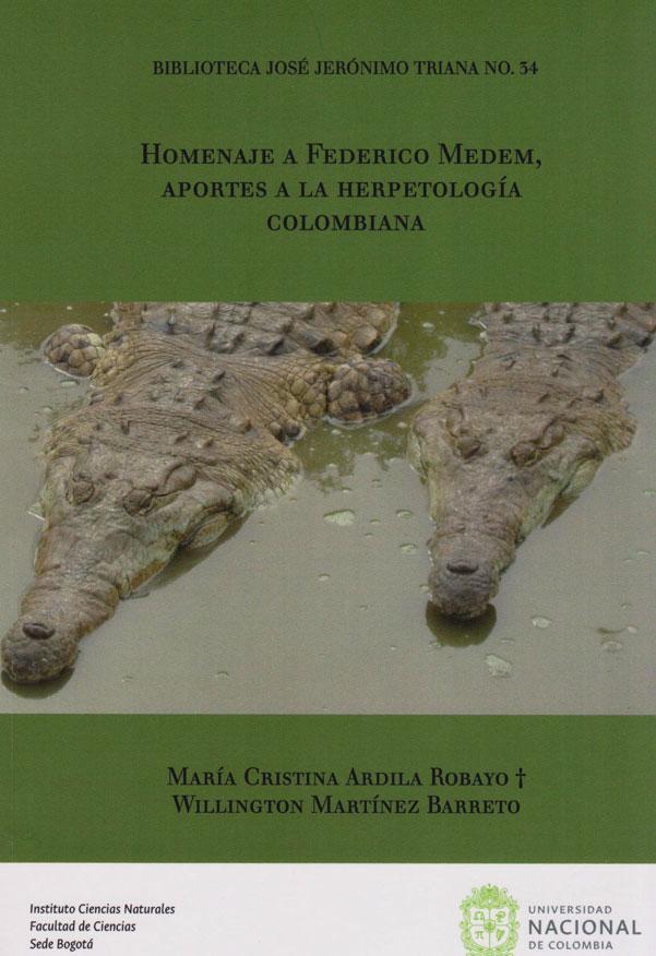 Homenaje a Federico Medem, Aportes a La Herpetología Colombiana. Biblioteca José Jerónimo Triana No.34