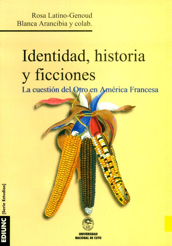 Identidad Historia Y Ficciones. La Cuestión Del Otro En América Francesa