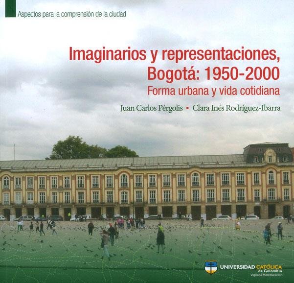 Imaginarios y representaciones, Bogotá: 1950-2000. Forma urbana y vida cotidiana