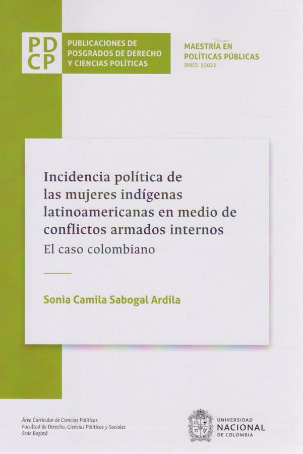 Incidencia Política de las Mujeres Indígenas Latinoamericanas en Medio de Conflictos Armados Internos. El Caso Colombiano. PUBLICACIONES DE POSGRADOS DE DERECHO Y CIENCIAS POLÍTICAS. MAESTRÍA EN CIENCIAS POLÍTICAS.