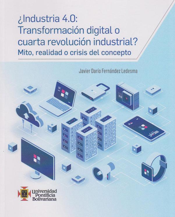 ¿Industria 4.0: Transformación digital o cuarta revolución industrial? Mito, realidad o crisis del concepto