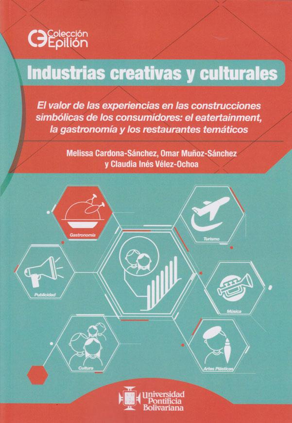 Industrias, Creativas y Culturales. El valor de las experiencias en las construcciones simbólicas de los consumidores simbólicas de los consumidores: el eatertainment, la gastronomía y los restaurantes temáticos