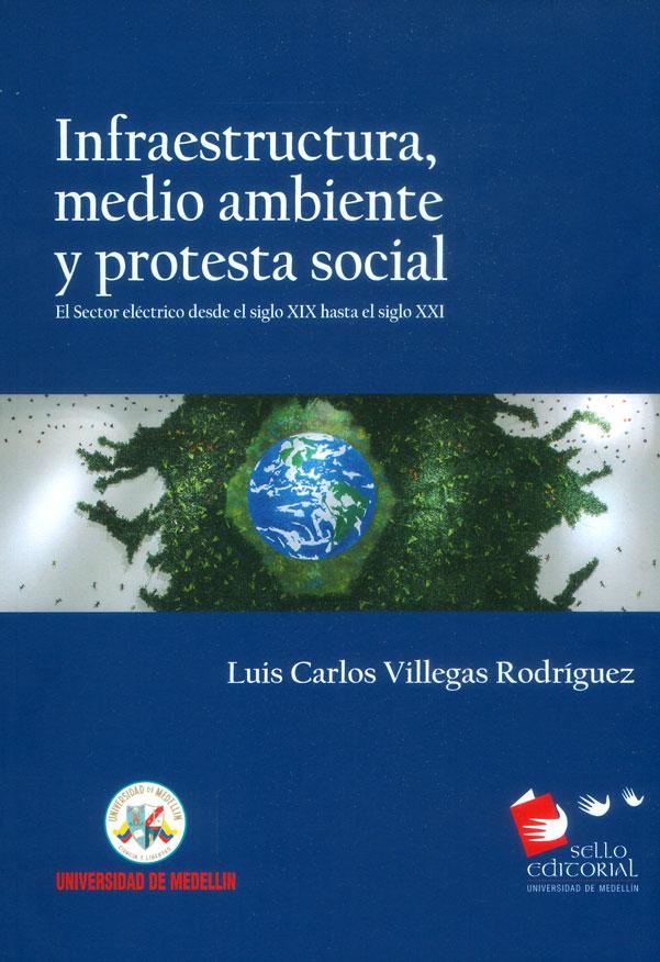 Infraestructura, medio ambiente y protesta social: El sector eléctrico desde el siglo XIX hasta el siglo XXI