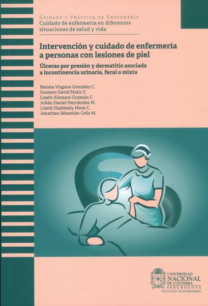 Intervención y cuidado de enfermería a personas con lesiones de piel.Úlceras por presión y dermatitis asociada a incontinencia urinaria, fecal o mixta