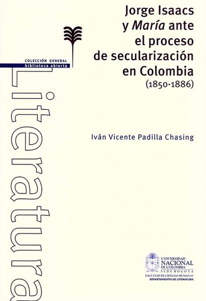 Jorge Isaacs y María ante el proceso de secularización en Colombia ( 1850-1886)