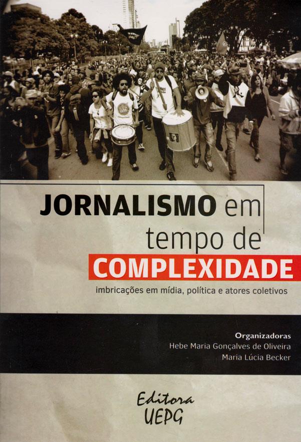Jornalismo Em Tempo De Complexidade: Imbricações Em Mídia, Política E Atores Coletivos