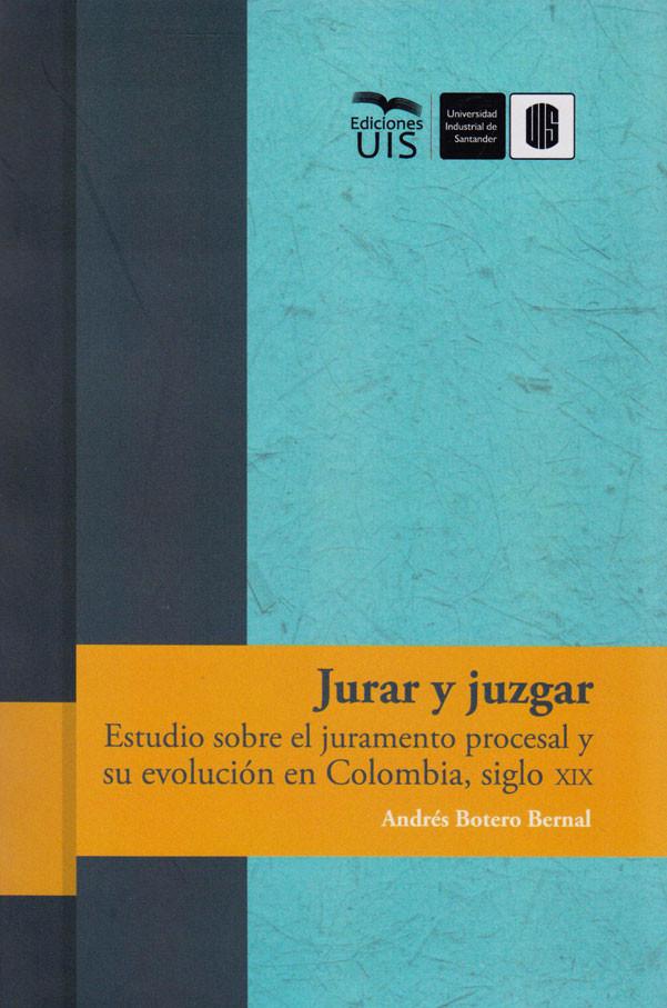 Jurar y Juzgar. Estudio sobre el juramento procesal y su evolución en Colombia, siglo XX.