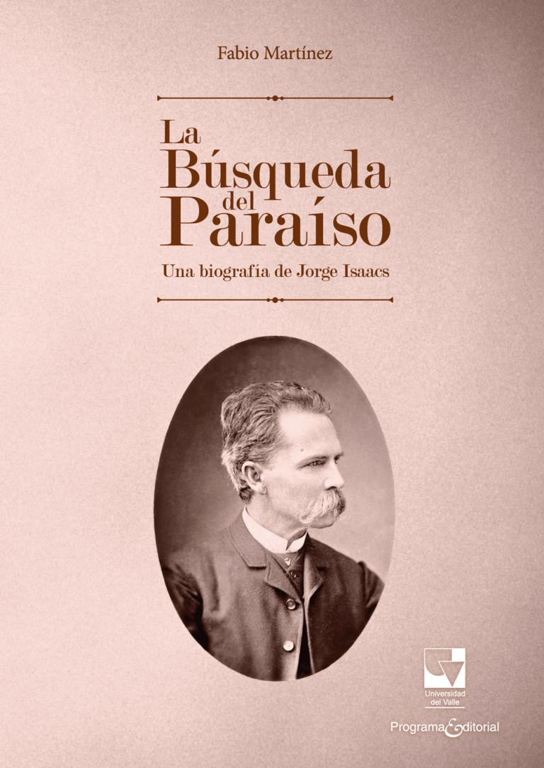 Libro Impreso La búsqueda del paraíso: biografía de Jorge Isaacs U. del Valle