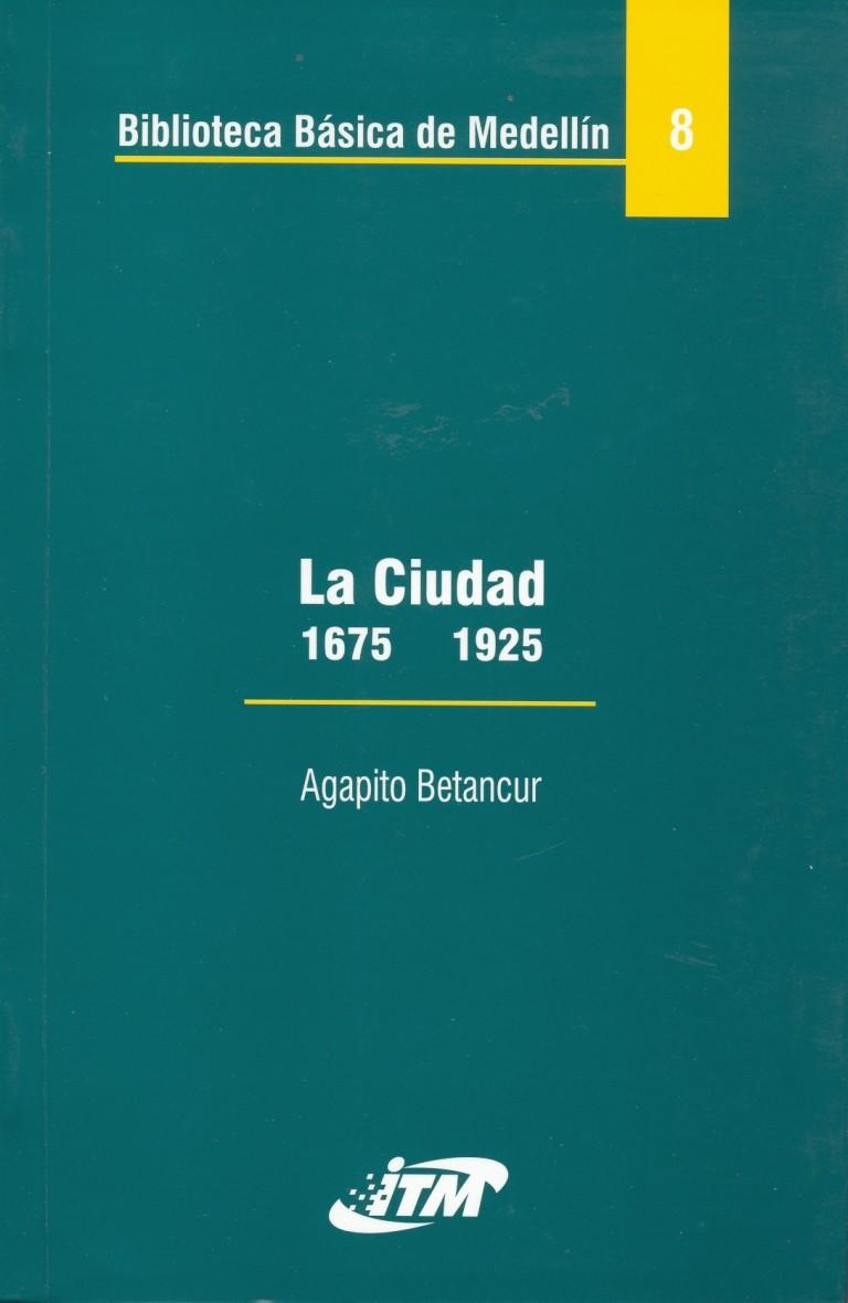 La ciudad 1675-1925. Tomo 8. Medellín en el 5º cincuentenario de su fundación pasado, presente, futuro