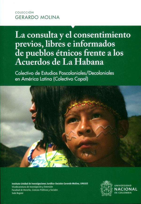 La consulta y el consentimiento previos, libres e informados de pueblos étnicos frente a los Acuerdos de La Habana. Colectivo de estudios poscoloniales/ decoloniales en América Latina (Colectivo Copal)