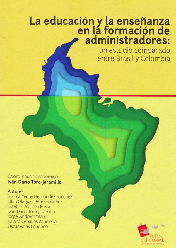 La Educación y La Enseñanza en la Formación de Administradores. Un estudio comparado entre Brasil y Colombia