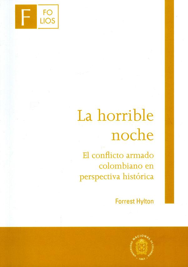 La horrible noche. El conflicto armado colombiano en perspectiva histórica