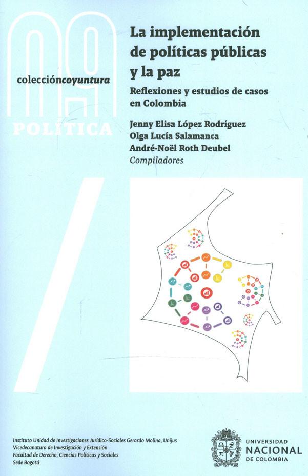 La Implementación De Políticas Públicas Y La Paz. Reflexiones y estudios de casos en Colombia