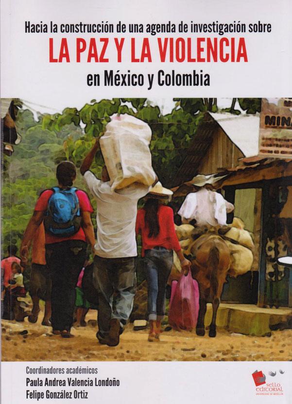 Hacia la Construcción de una agenda de investigación sobre la Paz y la Violencia en México y Colombia