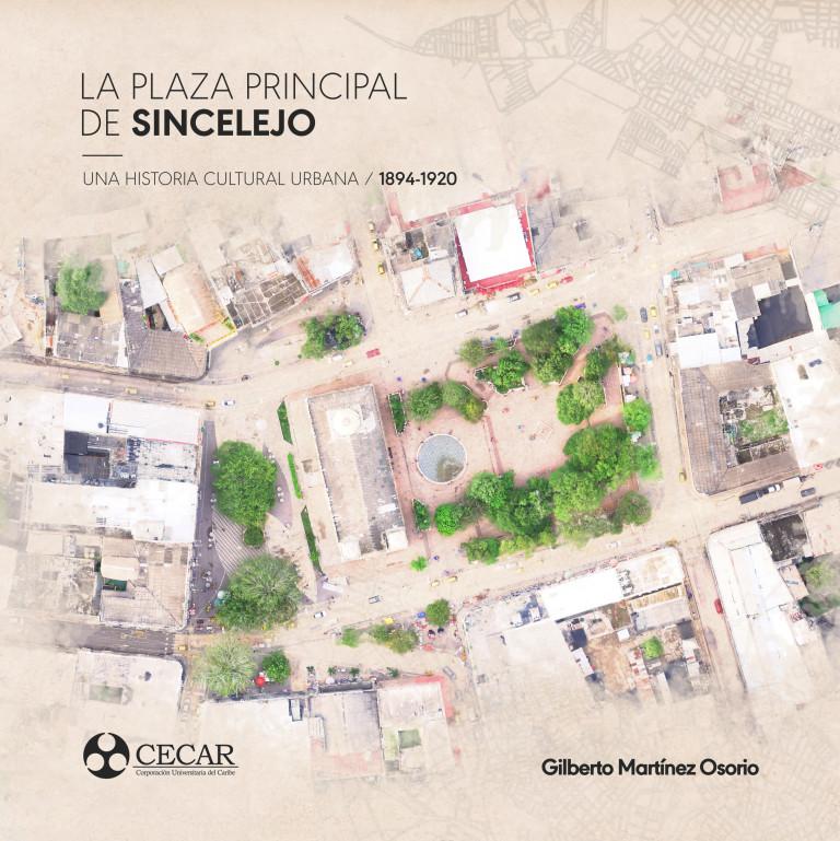 La Plaza Principal de Sincelejo. Una Historia Cultural Urbana. 1894 ? 1920