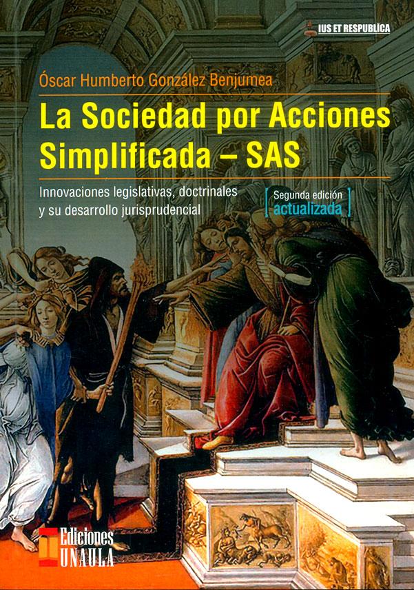 La sociedad por acciones simplificada.SAS Innovaciones legislativas, doctrinales y su desarrollo jurisprudencial (Segunda edición actualizada)