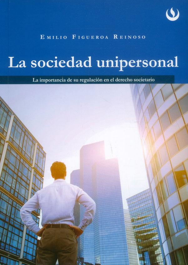 La Sociedad unipersonal: la importancia de su regulación en el derecho societario