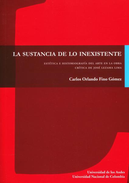 La sustancia de lo inexistente. Estética e historiografía del arte en la obra crítica de José Lezama Lima