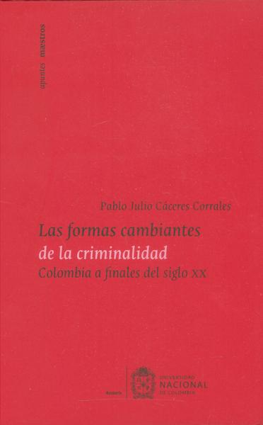 Las formas cambiantes de la criminalidad. Colombia a finales del siglo xx