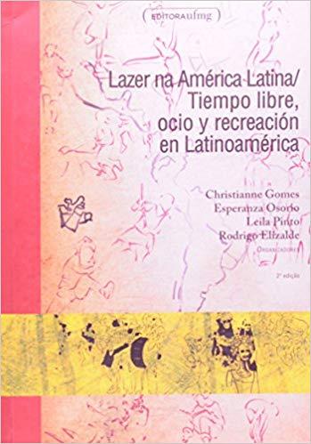 Lazer Na América Latina/ Tiempo Libre, Ocio Y Recreación En Latino América. 2a Ed.