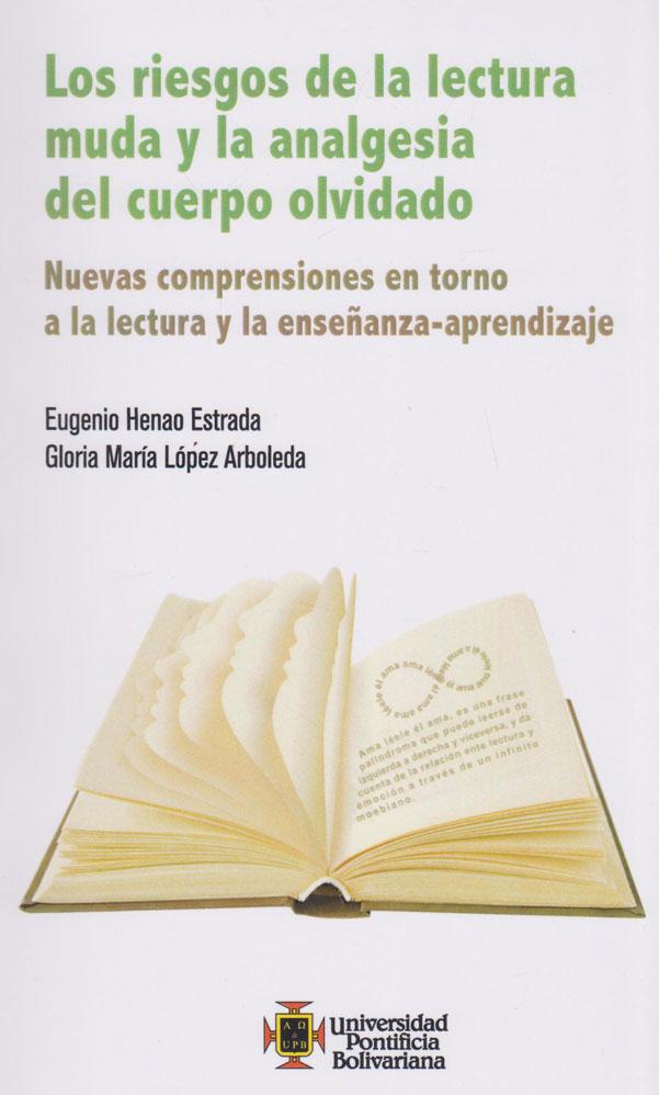 Los Riesgos de la Lectura Muda y la Analgesia del Cuerpo Olvidado. Nuevas comprensiones en torno a la lectura y la enseñanza-aprendizaje.