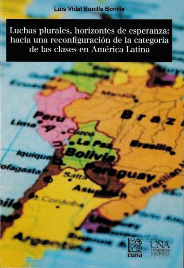 Luchas Plurales, Horizontes De Esperanza: Hacia Una Reconfiguración De La Categoría De Clases En América Latina