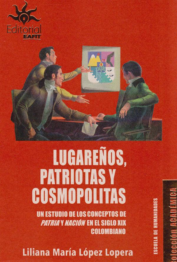 Lugareños, Patriotas y Cosmopolitas. Un Estudio de los Conceptos de Patria y Nación en el siglo XIX Colombiano.