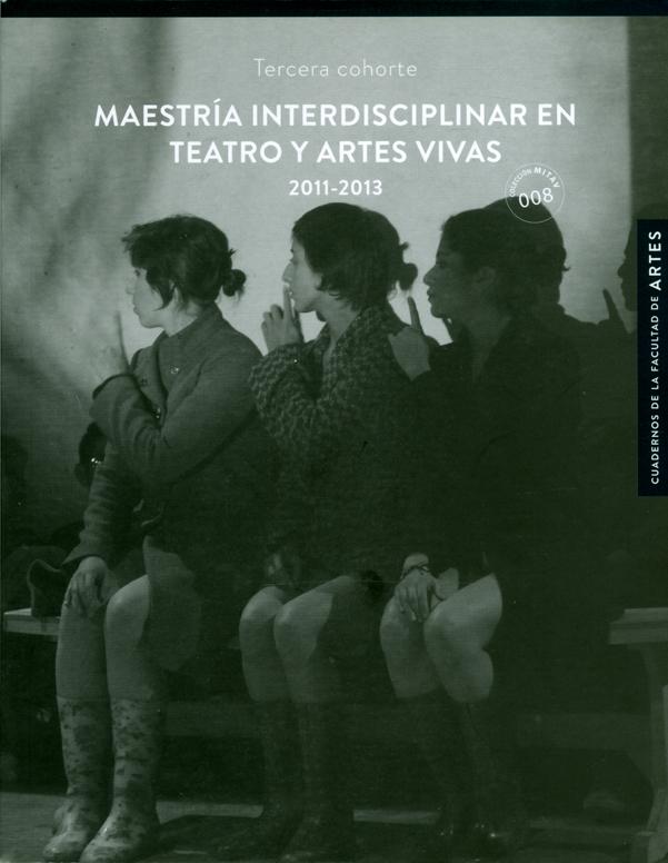 Maestría interdisciplinar en teatro y artes vivas 2011-2013. Tercera cohorte
