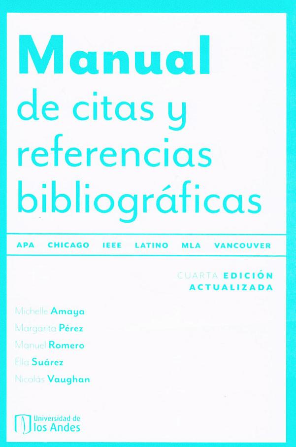 Manual De Citas Y Referencias Bibliográficas. Cuarta Edición Actualizada. Latino, APA, Chicago, IEEE, MLA, Vancouver