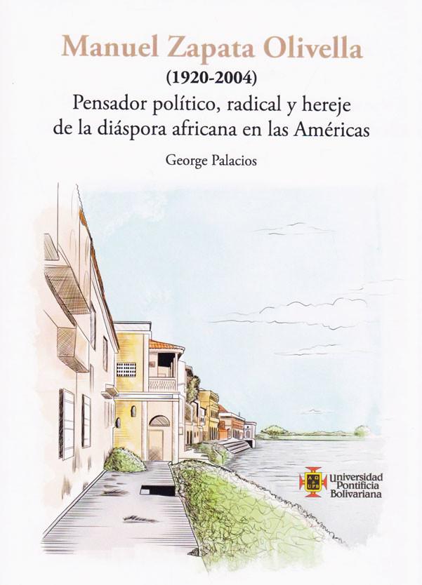 Manuel Zapata Olivella (1920-2004). Pensador Político, radical y hereje de la diáspora africana en las Américas