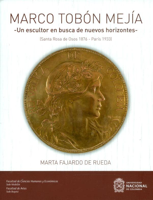 Marco Tobón Mejía: Un escultor en busca de nuevos horizontes (Santa Rosa de Osos 1876-París 1933)