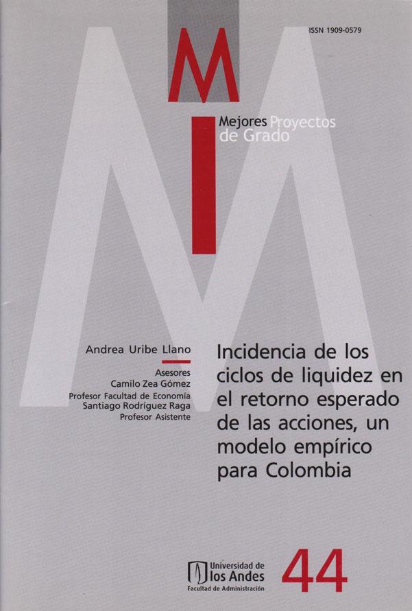 Mejores Proyectos de Grado No.44 : Incidencia de los Ciclos de Liquidez en el Retorno Esperando de las Acciones, un Modelo Empírico para Colombia