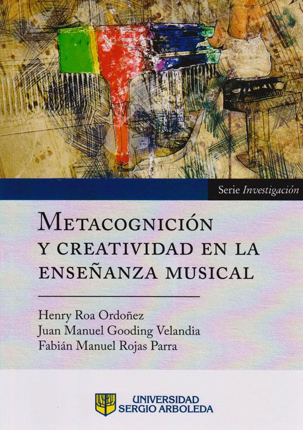 Metacognición y Creatividad en la Enseñanza Musical. Serie Investigaciones
