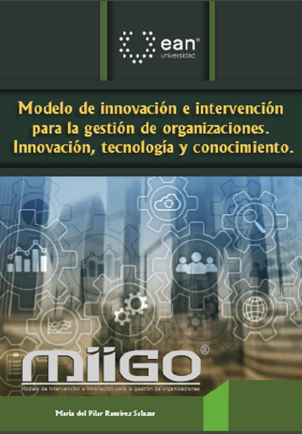 MIIGO: modelo de innovación e intervención para la gestión de organizaciones: innovación, tecnología y conocimiento