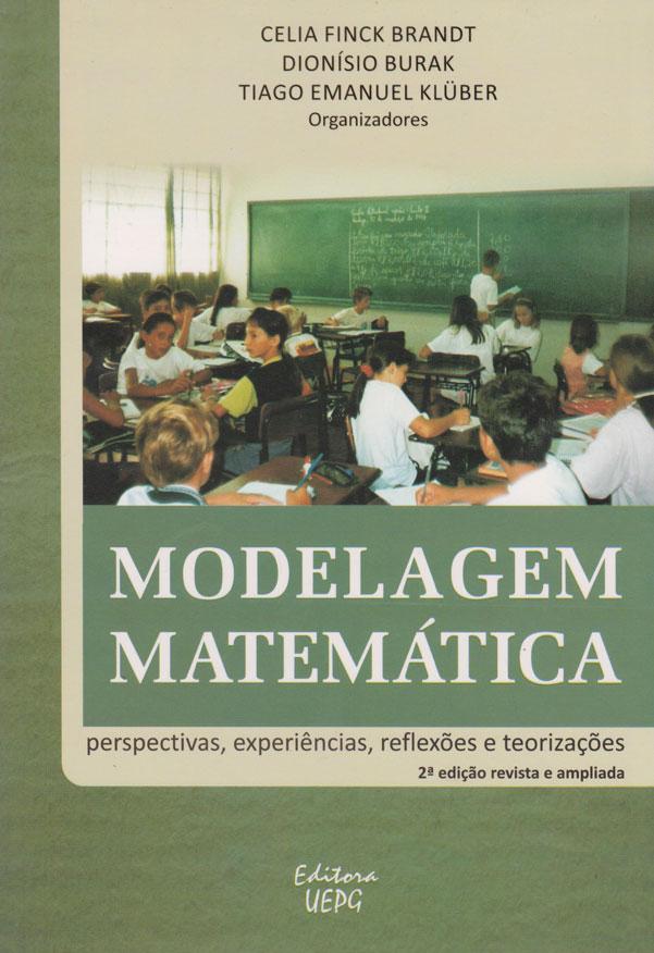 MODELAGEM MATEMÁTICA: PERSPECTIVA, EXPERIÊNCIAS, REFLEXÕES E TEORIZAÇÕES - 2. ED. REVISTA E AMPLIADA