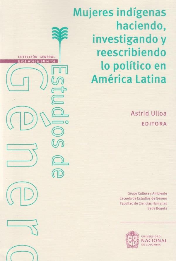 Mujeres Indígenas Haciendo, Investigación Y Reescribiendo Lo Político En América Latina