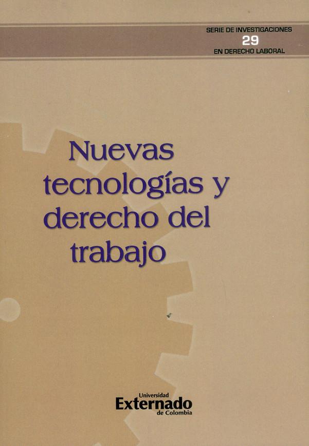 Nuevas tecnologías y derecho del trabajo. Serie Investigaciones en Derecho Laboral N. 29