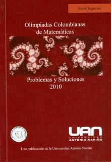 Olimpiadas colombianas de matemáticas problemas y soluciones. Nivel superior (2010)
